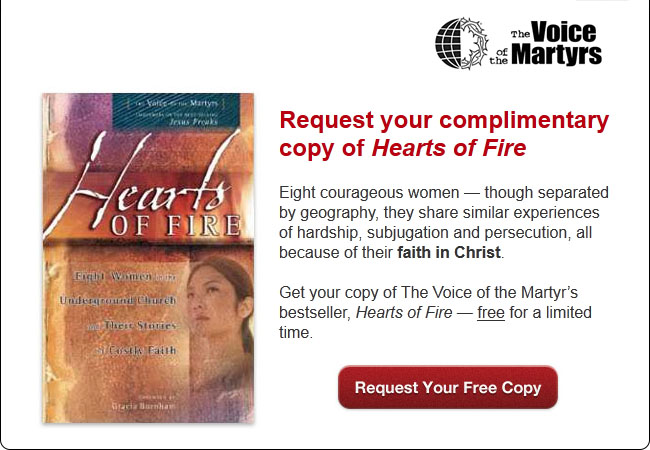 The Voice of the Martyrs - Request your complimentary copy of Hearts of Fire